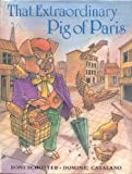 That Extraordinary Pig of Paris, Roni Schotter, 0399220232