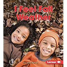 I Feel Fall Weather (First Step Nonfiction: Observing Fall)