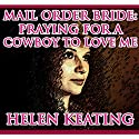 Mail Order Bride: Praying for a Cowboy to Love Me Audiobook by Helen Keating Narrated by Tina Marie Shuster