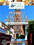 Culinary Travels - Puerto Vallarta - Mexican Gourmet