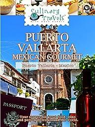 Culinary Travels - Puerto Vallarta - Mexican Gourmet