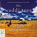 The Waddi Tree Audiobook by Kerry McGinnis Narrated by Humphrey Bower