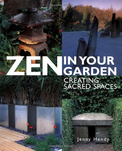 Download Zen in Your Garden: Creating Sacred Spaces Creating Sacred Spaces: Written by Jenny Hendy, 2001 Edition, (1st Edition) Publisher: Tuttle Publishing [Hardcover] PDF