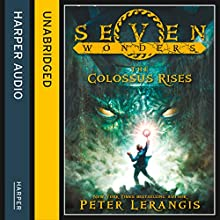 The Colossus Rises: Seven Wonders, Book 1 Audiobook by Peter Lerangis Narrated by Johnathan McClain