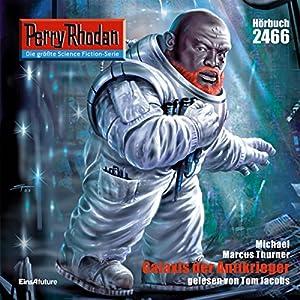 Galaxis der Antikrieger (Perry Rhodan 2466) Hörbuch