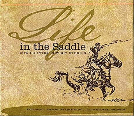 Life in the Saddle: Cow Country Cowboy Stories: Scott White