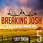 Breaking Josh 5 | Lily Snow