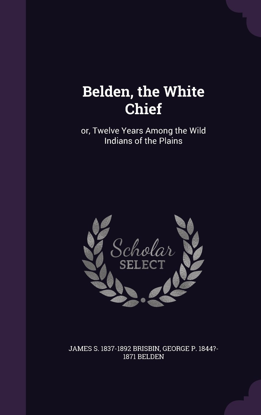 Download Belden, the White Chief: Or, Twelve Years Among the Wild Indians of the Plains pdf epub
