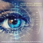 Die Konzentration trainieren, das Lernen leichter machen: Isochrone Töne für den perfekten kreativen Focus (Isochronische Töne)   Yella A. Deeken