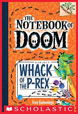 Whack of the P-Rex: A Branches Book (The Notebook of Doom #5)