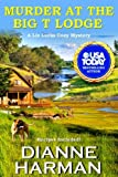 Murder at the Big T Lodge (Liz Lucas Cozy Mystery) by  Dianne Harman in stock, buy online here