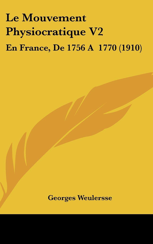 Le Mouvement Physiocratique V2: En France, De 1756 A  1770 (1910) (French Edition) pdf epub