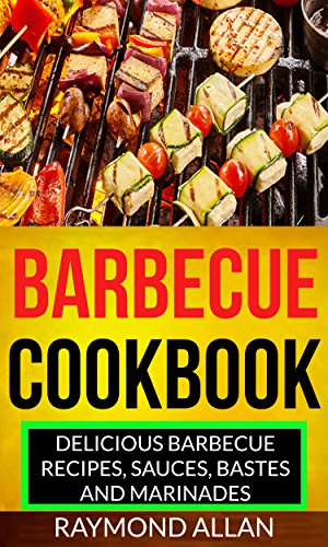 Bbq Sauce Free - Barbecue Cookbook: Delicious Barbecue Recipes, Sauces, Bastes And Marinades