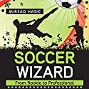 Soccer Wizard Audiobook by Mirsad Hasic Narrated by Millian Quinteros