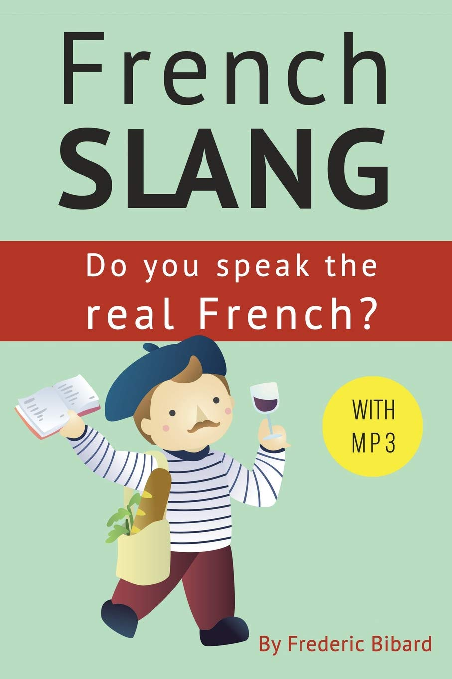 French Slang Do You Speak The Real French The Essentials Of
