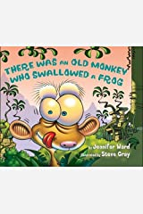 There Was an Old Monkey Who Swallowed a Frog Kindle Edition