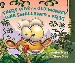 There Was an Old Monkey Who Swallowed a Frog by [Ward, Jennifer, Steve Gray]