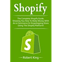 Shopify: The complete Shopify guide, showing you how to make money with an e-commerce or dropshipping store using the Shopify platform!