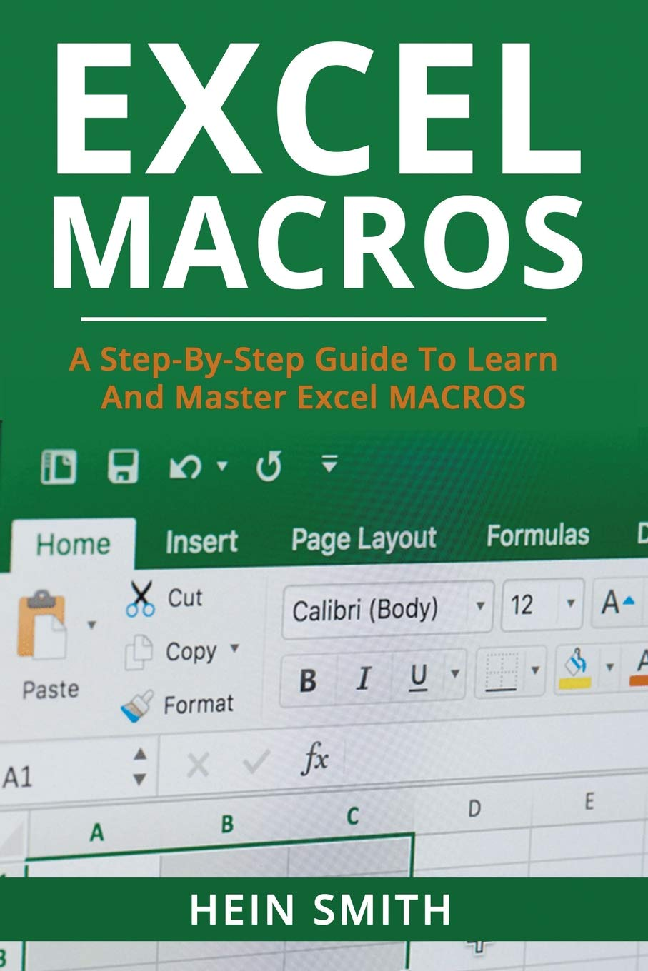 Excel Macros: A Step-by-Step Guide to Learn and Master Excel Macros Paperback – August 25, 2018 Mr Hein Smith 1726187926 Computer Applications Computer/Spreadsheets