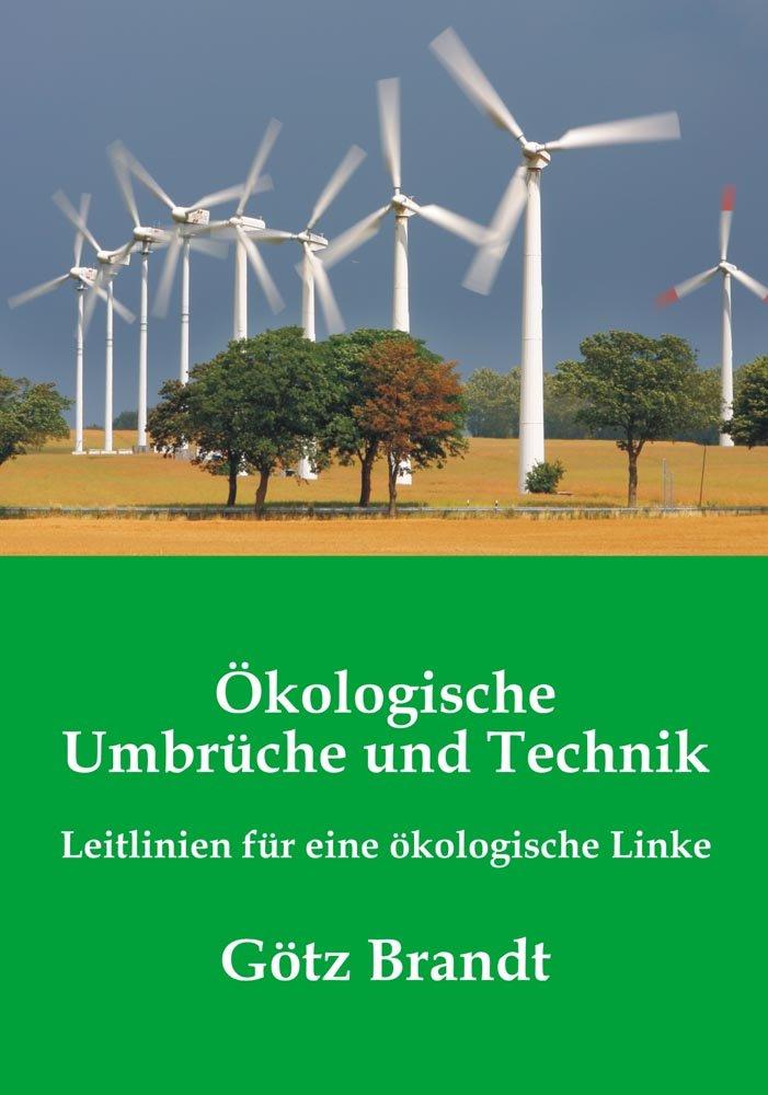 Ökologische Umbrüche und Technik: Leitlinien für eine ökologische Linke