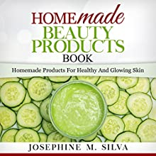 Homemade Beauty Products Book: Homemade Products for Healthy and Glowing Skin Audiobook by Josephine M. Silva Narrated by Sangita Chauhan
