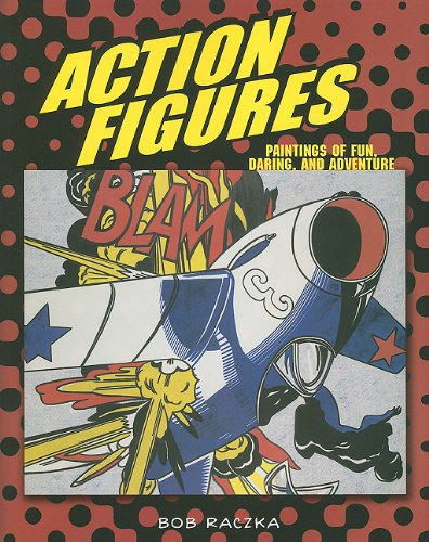 Action Figures: Paintings of Fun, Daring, and Adventure (Bob Raczka's Art - Place Copley 2