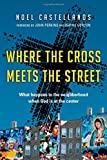 img - for Where the Cross Meets the Street: What Happens to the Neighborhood When God Is at the Center book / textbook / text book