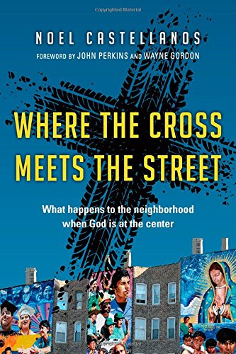 Where the Cross Meets the Street: What Happens to the Neighborhood When God Is at the Center pdf