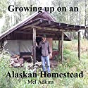 Growing Up on an Alaskan Homestead Audiobook by Mel Adkins Narrated by Daniel David Shapiro
