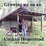 Growing Up on an Alaskan Homestead | Mel Adkins