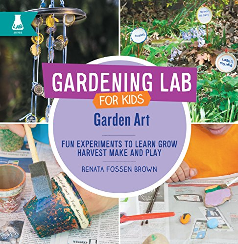 Garden Art: Fun Experiments to Learn, Grow, Harvest, Make, and Play (Gardening Lab for Kids)