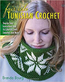 611750199 Fair Isle Tunisian Crochet  Step-by-Step Instructions and 16 Colorful  Cowls