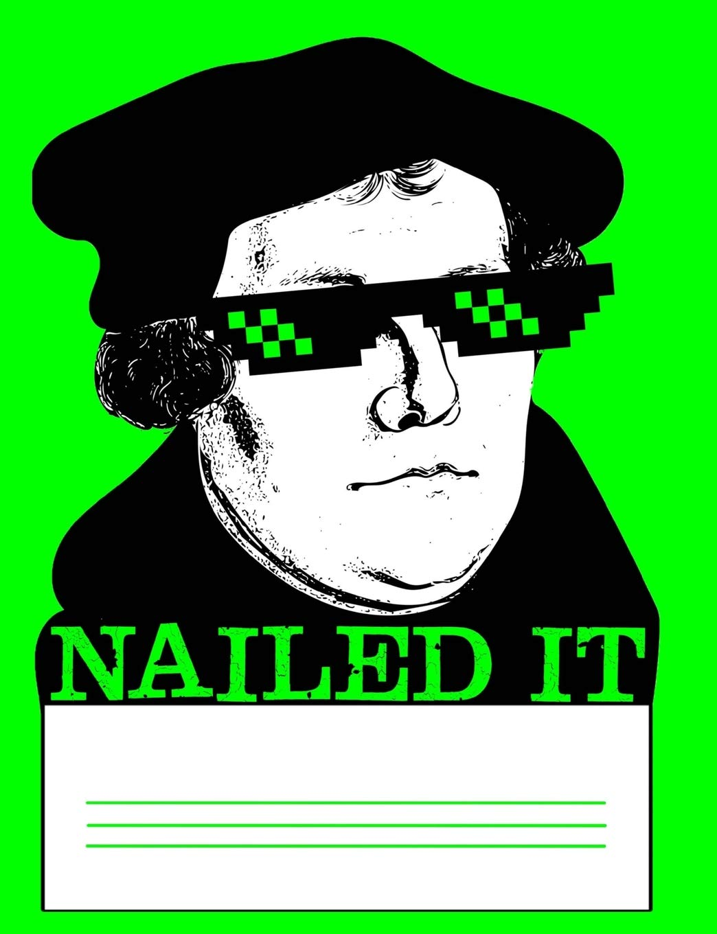 Nailed It Martin Luther Neon Green Composition Notebook And Journal Reformed Theology Memes And Thug Life Glasses Spring A A 9781723186653 Amazon Com Books