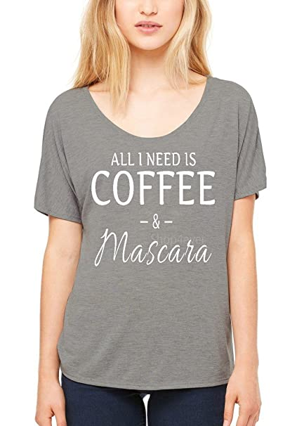 03f6cc1dad0 Shop4Ever All I Need is Coffee & Mascara Slouchy T-Shirt Sayings Shirts
