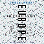 The Strange Death of Europe: Immigration, Identity, Islam | Douglas Murray