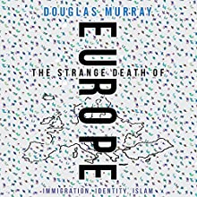 The Strange Death of Europe: Immigration, Identity, Islam Audiobook by Douglas Murray Narrated by Robert Davies