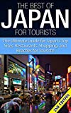 The Best of Japan for Tourists 2nd Edition: The Ultimate Guide for Japan's Top Sites, Restaurants, Shopping, and Beaches for Tourists (Japan, Japanese, ... Japan Reference, Japan Books, Japan Guide)