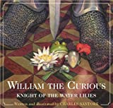 William the Curious: Knight of the Water Lilies, Charles Santore, 1604334746