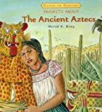 Projects about the Ancient Aztecs, David C. King, 0761422560