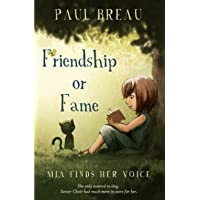 Friendship or Fame: Mia Finds Her Voice (A chapter book for girls aged 8-12 about friendship and singing in the choir)