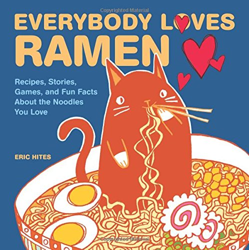 Everybody Loves Ramen: Recipes, Stories, Games, and Fun Facts About the Noodles You Love (Ramen Noodle Recipes compare prices)