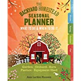 The Backyard Homestead Seasonal Planner: What to Do & When to Do It in the Garden, Orchard, Barn, Pasture & Equipment...