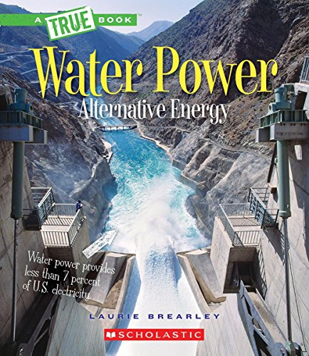 Water Power: Energy from Rivers, Waves, and Tides (True Book: Alternative Energy)