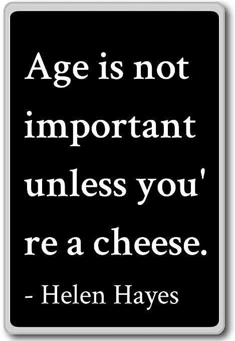 Edad No Es Importante A menos que eres un queso.... - Helen Hayes ...