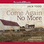 Come Again No More: A Novel   Jack Todd