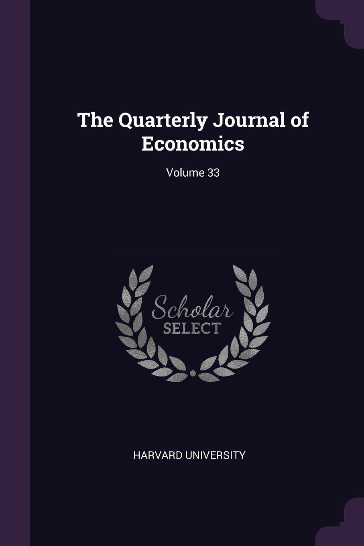 The Quarterly Journal of Economics; Volume 33 pdf