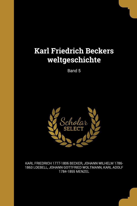 Download Karl Friedrich Beckers Weltgeschichte; Band 5 (German Edition) ebook