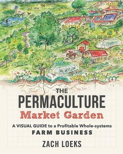 The Permaculture Market Garden: A Visual Guide to a Profitable Whole-systems Farm Business cover