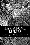 Far above Rubies, George MAcDONALD, 1481880322