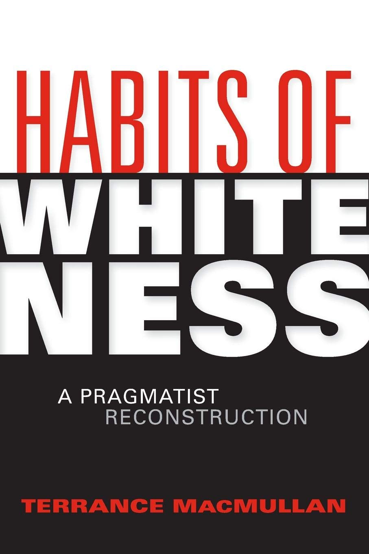 Habits of Whiteness: A Pragmatist Reconstruction (American Philosophy) ebook